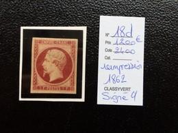 Numero 18 * MNH Le 1 Frcs Carmin Reimpression De 1862 Signé Cote 2400 Euros - 1853-1860 Napoléon III