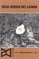 AO-reeks Boekje 1104 - M. Bustraan: Veilig Werken Met Atomen - 18-03-1966 - Histoire
