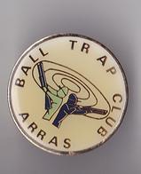 PIN'S THEME SPORT  BALL TRAP  CLUB D'ARRAS  DANS LE NORD - Unclassified
