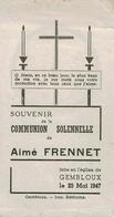 Souvenir Communion Solennelle De Aimé FRENNET En L'Eglise De GEMBLOUX Le 25 Mai 1947 - Communion