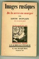 """Louis Duplain - """"Images Rustiques - De La Serve Au Murger"""" - 1930 - French Authors"""