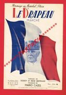 Hommage Au Maréchal Pétain Le Drapeau Marche Paroles De Doddy Et René Bertrand Musique De Mario Cazes 1942 - Spartiti
