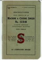 INSTRUCTIONS POUR L'EMPLOI DE LA MACHINE A COUDRE SINGER N° 15 B 88  - LIVRET De 33 Pages -  VOIR SCANS - Supplies And Equipment