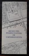 FOLLETO TURISTICO MUSEO DEL PUERTO FLUVIAL DE CAESARAUGUSTA DE ZARAGOZA. - Folletos Turísticos