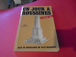 Creuse : UN JOUR A ROUSSINES 27 Juillet 1944  Fait De Résistance En Pays Marchois.  1992  JEAN SAVOYANT - Limousin