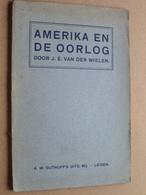 AMERIKA EN DE OORLOG Door J. E. Van Der WIELEN ( Zie Foto's ) Uitg. A. W. Sijthoff's Leiden / 75 Pagina's ! - Olandesi