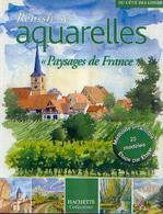 « Réussir Ses Aquarelles – Paysages De France » (collaboration) – Ed. Hachette, Paris  (2006) - Loisirs Créatifs