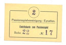 Ticket D'entrée Pour Le Jeu De La Passion Du Christ - Eintrittkarte Zum Passionsspiel - EYNATTEN +/- 1930 ? (nod) - Biglietti D'ingresso