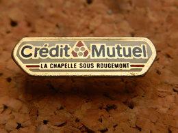Pin's -  BANQUE  - CREDIT MUTUEL - LA CHAPELLE SOUS RONGEMONT - Banks