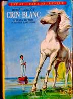René Guillot - CRIN-BLANC - Idéal-Bibliothèque N° 163- ( 1962 ) . - Ideal Bibliotheque