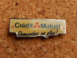 Pin's -  BANQUE  - CREDIT MUTUEL - Demandez En Plus - Banks