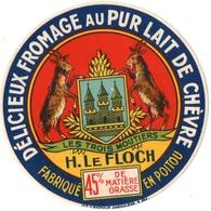 ETIQUETTE. FROMAGE. H. LE FLOCH. PUR LAIT De CHEVRE. FABRIQUE En POITOU. - Cheese