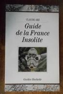 LIVRE : GUIDE DE LA FRANCE INSOLITE Par CLAUDE ARZ - Voyages