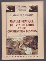 MANUEL PRATIQUE DE VINIFICATION ET DE CONSERVATION DES VINS De E. NEGRE Et P. FRANCOT 1949 - Gastronomie