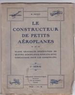 Le Constructeur De Petits Aéroplanes - 1ère Série - R. Petit - Plans Grandeur D'exécution Blériot Voisin Wright - 1909 - Literature & DVD