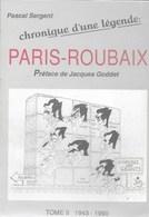 Chronique D'une Légende: Paris-Roubaix. 1943-1990.Jacques Goddet. Van Looy, Merckx, Coppi, Bobet, Cyclisme, Vélo - Sport