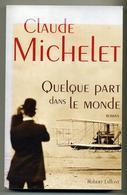 Quelque Part Dans Le Monde - Claude Michelet - Robert Laffont - Libri, Riviste, Fumetti