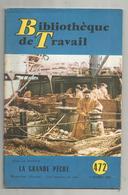 Bibliothéque De Travail , N° 472 , 1960 ,LA GRANDE PÊCHE , 32 Pages + Supplément Pédagogique , 4 Scans , Frais Fr 2.85 E - Chasse/Pêche