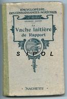 La Vache Laitière De Rapport G.Jannin Ency. Des Connaissances Agricoles Hachette  Années 1930 Env - Books, Magazines, Comics