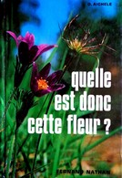 D. Aichele - Quelle Est Donc Cette Fleur ? - Fernand Nathan - ( 1975 ) - 1200 Fleurs En Couleurs ! - Garden