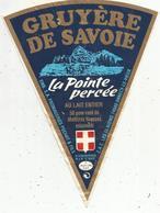 étiquette Fromage , 18.5 X 20.5 , Gruyère De SAVOIE, LA POINTE PERCEE , Annecy Le Vieux , Frais Fr 1.55 E - Cheese