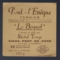 Etiquette Fromage Pont Leveque Fermier  Le Bôquet  Michel Touzé Vieux Pont En Auge  50%mg - Cheese
