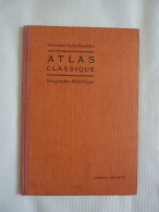 ATLAS CLASSIQUE  GEOGRAPHIE HISTORIQUE   (Schrader &  Grallouédec)  LIBRAIRIE HACHETTE  (+24 Cartes)   AV 2018 Clas  - Geographische Kaarten
