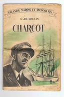 PETIT LIVRE GRANDS MARINS ET PIONNIERS  COMMANDANT CHARCOT  écrit Par G DE RAULIN édité En 1943 - Livres, BD, Revues