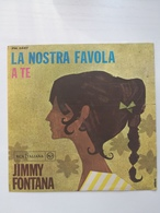 EP 45 Giri - JIMMY FONTANA - La Nostra Favola - 45 G - Maxi-Single