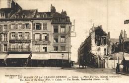 LES RUINES DE LA GRANDE GUERRE CALAIS PLACE D'ARMES MAISONS BOMBARDEES - Calais