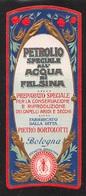 """07663 """"PETROLIO SPECIALE ALL'ACQUA DI FELSINA - P. BORTOLOTTI - BOLOGNA - 1920 CIRCA"""" ETICHETTA  ORIGINALE - Etichette"""