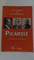 Les Patrons Du Second Empire ,Picardie ,sous La Direction De Jean - Marie Wiscart - Picardie - Nord-Pas-de-Calais