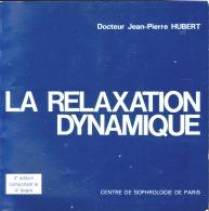 La Relaxation Dynamique Par  Jean-Pierre Hubert   Éditeur: Centre De Sophrologie De Paris - Santé
