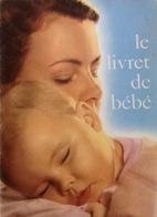 Le Livret De Bébé. Avec Publicité De La Société Jacquemaire (Galactogil, Alma, Diase, Blédine, Blédaline, Etc.) - Salud