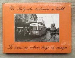 De Belgische Stadstram In Beeld - Le Tramway Urbain Belge En Images - 1978 - Tram - Tramways