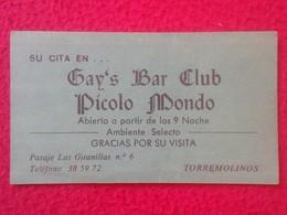 ANTIGUA TARJETA DE VISITA VISIT CARD PUBLICIDAD PUBLICITARIA O SIMILAR GAY'S BAR CLUB PICOLO MONDO TORREMOLINOS SPAIN VE - Visiting Cards