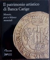 MONETE PESI E BILANCE MONETALI  Il Patrimonio Di Banca Carige  Collezione Numismatica Arte E Storia In Sette Secoli - Boeken & Software