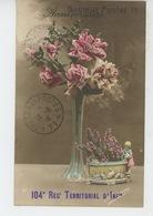 MILITARIA - REGIMENTS - Jolie Carte Fleurs Avec Cachet Du 104ème Régiment Territorial D'Infanterie - Secteur Postal 71 - Reggimenti