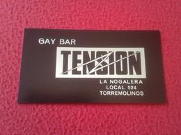 ANTIGUA TARJETA DE VISITA VISIT CARD PUBLICIDAD PUBLICITARIA O SIMIL GAY BAR TENSION LA NOGALERA TORREMOLINOS SPAIN VER - Tarjetas De Visita