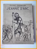 FLAMMARION PIERRE CHAMPION JEANNE D'ARC Orléans Reims Rouen Guerre De 100 Ans Charles VII Le Texte Inédit - Storia