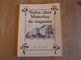 NOTRE CHER WATERLOO DE NAGUERE Régionalisme Brabant Wallon Café Commerce Brasserie Tram Vicinal SNCV Métiers Ecole - Culture