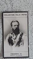COLLECTION FELIX POTIN  FREDERIC III EMPEREUR D'ALLEMAGNE - Célébrités