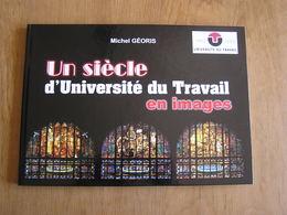 UN SIECLE D' UNIVERSITE DU TRAVAIL EN IMAGES 1903 2003 Géoris Michel Régionalisme Histoire Charleroi Pastur Paul Ecole - Culture