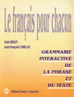 Le Français Pour Chacun - Grammaire Interactive De La Phrase Et Du Texte Par A. Braun Et J.-F. Cabillaud - 12-18 Ans