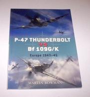 WWII Bowman P-47 Thunderbolt Vs Bf 109G/K Europe 1943-45 - 2008 Osprey Duel 11 - Documenti