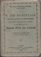 L'Ape Spirituale, Manualetto Di Preghiere Ad Uso Dei Fedeli Di Santa Rita Da Cascia, Perugia - 228 Pagine - Napoli 1930 - Religione