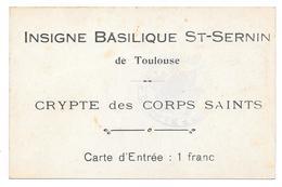 31 - INSIGNE BASILIQUE ST SERNIN De TOULOUSE - Carte D'Entrée CRYPTE Des CORPS SAINTS - Toulouse