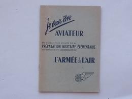 """ARMEE DE L'AIR: Livret Années 50 """"JE VEUX ETRE AVIATEUR"""" - Cours Préparation Militaire élémentaire - Insignes De Grades - Culture"""