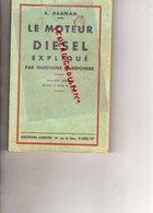 LE MOTEUR DIESEL EXPLIQUE - R. DARMAN- EDITIONS CHIRON 40 RUE DE SEINE- PARIS- 1950- AUTO CAMION- HUILE LOURDE- - Auto