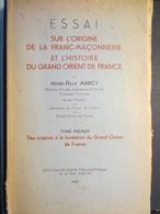 Essai Sur L'origine De La Franc - Maçonnerie Et L'Histoire Du Grand Orient De France - Henri - Félix Marcy - Tome 1 - Autres